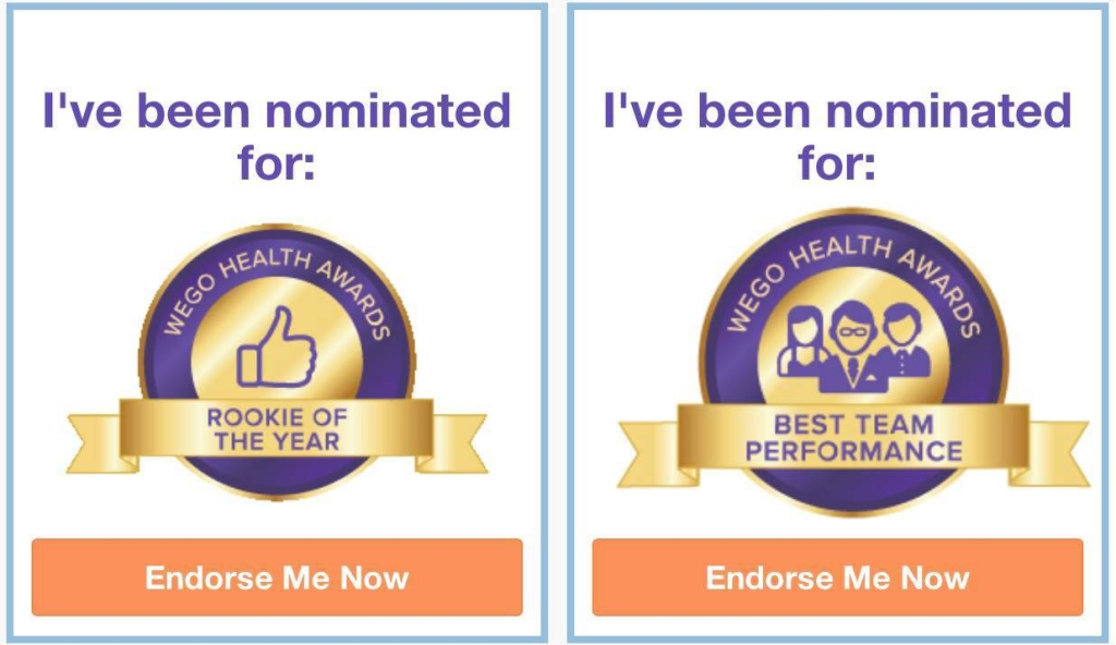 I've been nominated for WEGO Health Awards: Rookie Of The Year and Best Team Performance! Endorse Me Now!